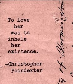 """""""To love her was to inhale her existence."""" By Christopher Poindexter Cute Love Quotes, Perfect Sayings, Love Words, Beautiful Words, Beautiful Poetry, Poetry Quotes, Words Quotes, Poetry Art, Romance"""