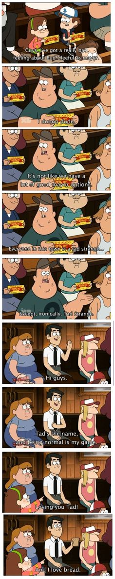 I laughed for real here. It is hilarious for some reason (Loving you Tad, really loving you) #GravityFalls #TadStrange