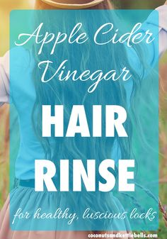Apple Cider Vinegar Hair Rinse - Coconuts & Kettlebells #hair #natural #skincare
