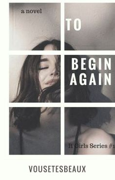"""I just published """"Chapter of my story """"To Begin Again (It Girls Series Begin Again, Girls Series, Chapter 3, Novels, Wattpad, Starting Over, Fiction, Romance Novels"""