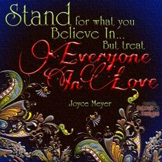 Joyce Meyer...even those who do you wrong.  I need to work on this.