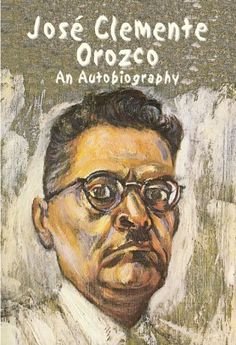 Jose Clemente Orozco : An Autobiography Diego Rivera, Clemente Orozco, Social Realism, Mexican Artists, Mexico, Author, Content, Newspaper, Cover