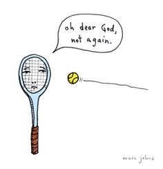 Life as a tennis racket. (by Marc Johns)