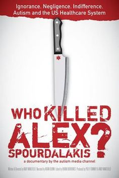 Who Killed Alex Spourdalakis?   A powerful account of how ignorance, negligence, and indifference in the US healthcare system lead to the death of a Chicago teen with severe autism and a charge of Murder One for his mother and godmother.   http://www.autismmediachannel.com/#!film/cb30