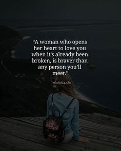 A woman who opens her heart to love you when its already been broken is braver than any person youll meet. . . #quote