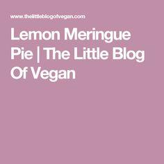 Lemon Meringue Pie | The Little Blog Of Vegan