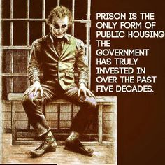Prison is the only form of public housing the government has truly invested in over the past five decades.