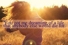 """""""You got me dreaming of a life that anybody else would die for."""" -Oh My Goodness Olly Murs"""