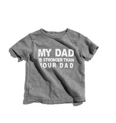 my dad is stronger than your dad. All kids need this shirt. Cause Dads are a kids first hero. so cute