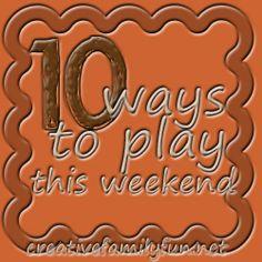 10 Ways to Play this Weekend: Week 17 ~ Creative Family Fun