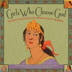 From Eve to Esther, from the Samaritan woman at the well to the widow with her two mites, many women in the Bible have made courageous choices. Girls Who Choose God invites young readers (and those who love them) to make important choices of their own, following the examples of great women in the scriptures.