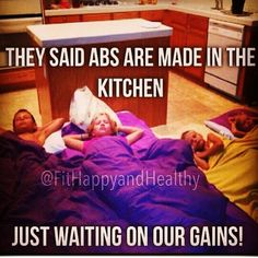 """They said abs are made in the kitchen. Just waiting on our gains!"" #Fitness #Humour"