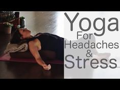 Yoga for Headaches and Stress: to stop and treat with Lesley Fightmaster - YouTube