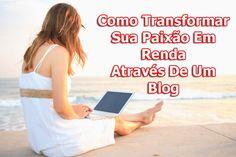 Como Transformar Sua Paixão Em Renda Através De Um Blog