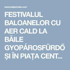 FESTIVALUL BALOANELOR CU AER CALD LA BĂILE GYOPÁROSFÜRDŐ ȘI ÎN PIAȚA CENTRALĂ DIN OROSHÁZA - BăiTermale.com