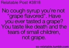"""You taste like death and the tears of small children, not grape"""