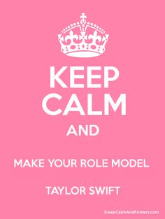 Keep Calm and MAKE YOUR ROLE MODEL  TAYLOR SWIFT Poster