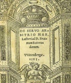 Amsterdam Book Auctions Lot #: 4054 [Post-incunabula] De Libero Arbitrio diatribe siue Collatio / De Servo Arbitrio Mar. Lutheri ad D. Erasmum Roterodamum. Desiderius Erasmus (1466-1536) / Martin Luther (1483-1546) Coloniae (=Köln) / Vvittembergae (=Wittenberg) Heronem Alopecium (= Hero Fuchs) / Iohannem Lufft (= Hans Lufft) 1524 / 1525 Hardcover, full vellum, two books in one.