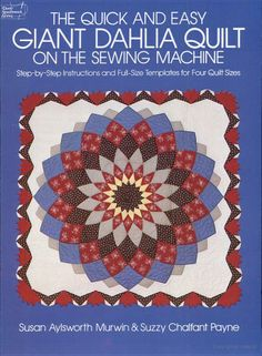The Quick and Easy Giant Dahlia Quilt on the Sewing Machine: Step-By-Step ... - Susan A. Murwin, Suzzy Chalfant Payne - Google Books