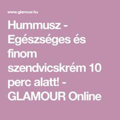 Hummusz - Egészséges és finom szendvicskrém 10 perc alatt! -  GLAMOUR Online