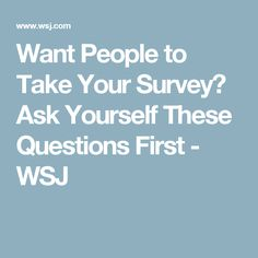 Want People to Take Your Survey? Ask Yourself These Questions First - WSJ