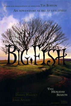 Big Fish - I love this movie . I have had it for so long its the bottom of my pile so I haven't watched it in a wgile but its up there in my top 20