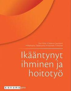 Ikääntynyt ihminen ja hoitotyö / Sini Kelo, Helena Launiemi, Matleena Takaluoma, Hannele Tiittanen