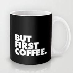 But First Coffee https://society6.com/product/but-first-coffee-typography-print_mug#27=199