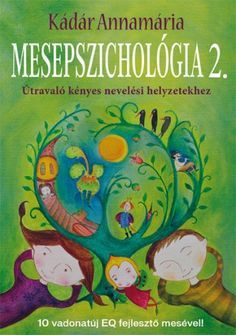 Mesepszichológia 2. Útravaló kényes nevelési helyzetekhez Parenting Books, Kids And Parenting, Help Teaching, School Psychology, Kids Learning, Books To Read, Kindergarten, Preschool, Entertaining