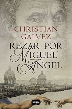 Rezar por Miguel Ángel (Crónicas del Renacimiento 2) eBook: Christian Gálvez: Amazon.es: Tienda Kindle