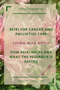The benefits of Reiki in cancer and palliative care.  The positive results that the research is showing.  Click through to read now or re-pin to read later.