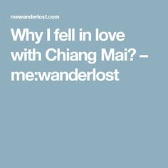 Why I fell in love with Chiang Mai? – me:wanderlost