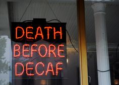 Death before decaf<--- I don't know about death but, I don't play with my one cup of coffee....