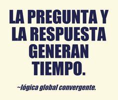 La pregunta y la respuesta generan tiempo. Lógica Global Convergente.