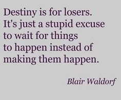 Destiny is for losers..