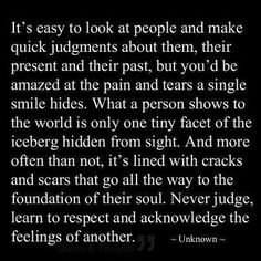 Judging others- in any situation it's important to remember your feelings are NOT the only ones that matter!  If you can't look at it from both sides you will never truly understand empathy.