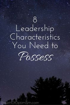 If you want to lead others and be successful at it, you are going to have to have certain qualities about yourself. The good news is, even if you don't possess all of these qualities, you can still become a great leader. - Breath of Optimism http://www.breathofoptimism.com/8-leadership-characteristics-you-need-to-possess/