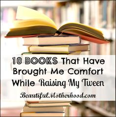 10 Books That Have Brought Me Comfort While Raising My Tween :: BeautifulMotherhood.com