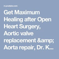 Get Maximum Healing after Open Heart Surgery, Aortic valve replacement & Aorta repair, Dr. Kousouli - YouTube