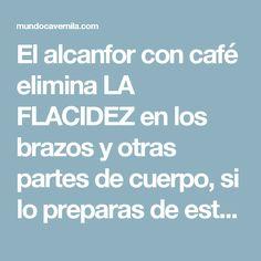 El alcanfor con café elimina LA FLACIDEZ en los brazos y otras partes de cuerpo, si lo preparas de esta manera. – Mundo Cavernicula