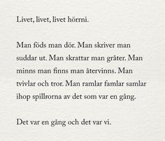 livet livet livet Hurt Quotes, Sad Quotes, Words Quotes, Love Quotes, Inspirational Quotes, Sayings, Swedish Quotes, Imagination Quotes, Wise Men Say