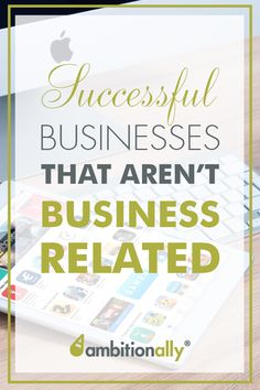 Successful Businesses that aren't business-related? Yes, please!