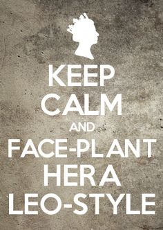 Keep calm and face-plant Hera Leo style! Percy Jackson Memes, Percy Jackson Books, Percy Jackson Fandom, The Blue Boy, Team Leo, Frank Zhang, Rick Riordan Books, Uncle Rick, Piper Mclean