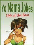 Free Kindle Book -  [Humor & Entertainment][Free] Yo Mama Jokes.  199 of the Best Yo Mama Jokes – A Yo Mama Joke Book. (Yo Momma Jokes – Best of Book 6)