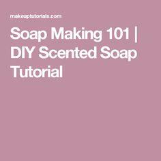 Soap Making 101 | DIY Scented Soap Tutorial
