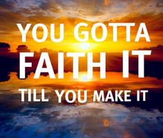 """Faith it"""