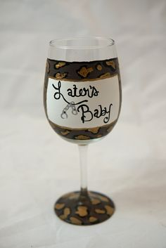 Laters Baby hand painted wine glass. $15.00, via Etsy.