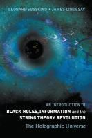 An Introduction to black holes, information and the string theory revolution : the holographic universe / Leonard Susskind (Stanford Univesity, UAS), James Lindesay (Howard University, USA) Holographic Universe, Howard University, String Theory, Audio Books, Revolution, Black Holes, This Book, Usa