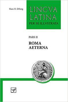 Amazon.com: Roma Aeterna: Pars II (Lingua Latina) (9781585103140): Hans H. Ørberg: Books