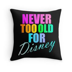 """""""NEVER TOO OLD FOR DISNEY"""" Throw Pillows by Divertions 